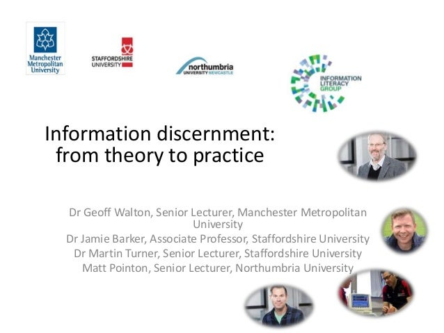 Information discernment: from theory to practice Dr Geoff Walton, Senior Lecturer, Manchester Metropolitan University Dr J...