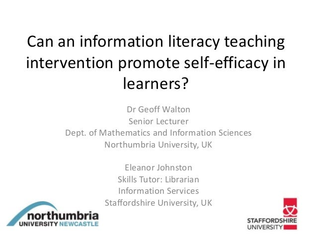 Can an information literacy teaching intervention promote self-efficacy in learners? Dr Geoff Walton Senior Lecturer Dept....