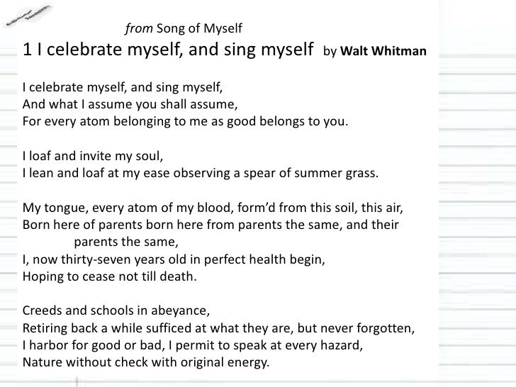 "a review of walt whitmans poem song of myself This paper language and idea in walt whitman's song of myself will endeavor to analyze the form, content, figurative language and engagement issues of wider interest in a form of certain lines deep discussion in the poem titled ""song of myself"" written by walt whitman."