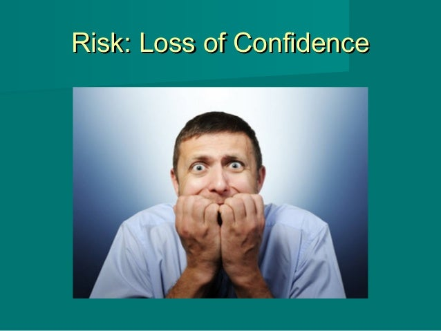 Risk: Loss of ConfidenceRisk: Loss of Confidence