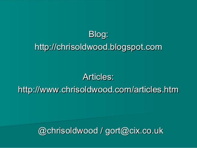 Blog:Blog: http://chrisoldwood.blogspot.comhttp://chrisoldwood.blogspot.com @chrisoldwood / gort@cix.co.uk@chrisoldwood / ...