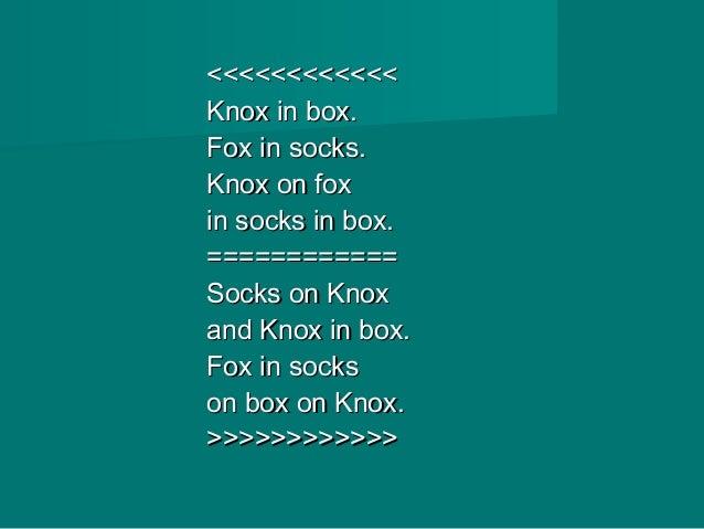 <<<<<<<<<<<<<<<<<<<<<<<< Knox in box.Knox in box. Fox in socks.Fox in socks. Knox on foxKnox on fox in socks in box.in soc...