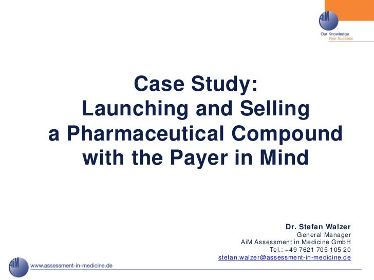 Case Study:   Launching and Sellinga Pharmaceutical Compound   with the Payer in Mind                                  Dr....