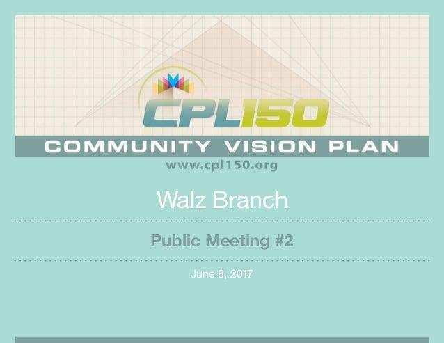 Walz Branch June 8, 2017 Public Meeting #2
