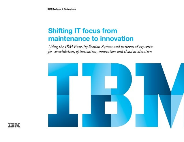 IBM Systems & TechnologyShifting IT focus frommaintenance to innovationUsing the IBM PureApplication System and patterns o...