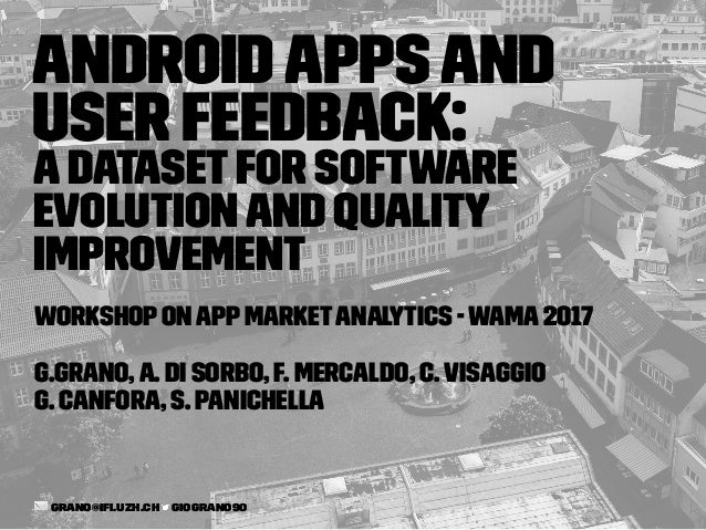 AndroidAppsand User Feedback: ADatasetfor Software Evolutionand Quality Improvement WorkshoponAppMarketAnalytics -WAMA2017...