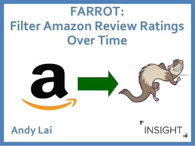 FARROT:  Filter Amazon Review Ratings  Over Time  Andy Lai