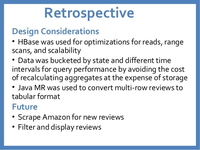 Retrospective  Design Considerations  • HBase was used for optimizations for reads, range  scans, and scalability  • Data ...