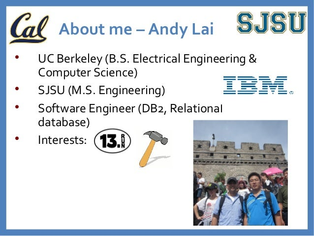About me – Andy Lai   UC Berkeley (B.S. Electrical Engineering &  Computer Science)   SJSU (M.S. Engineering)   Softwar...