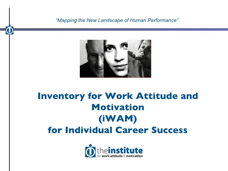 """Inventory for Work Attitude and Motivation (iWAM) for Individual Career Success """" Mapping the New Landscape of Human Perfo..."""