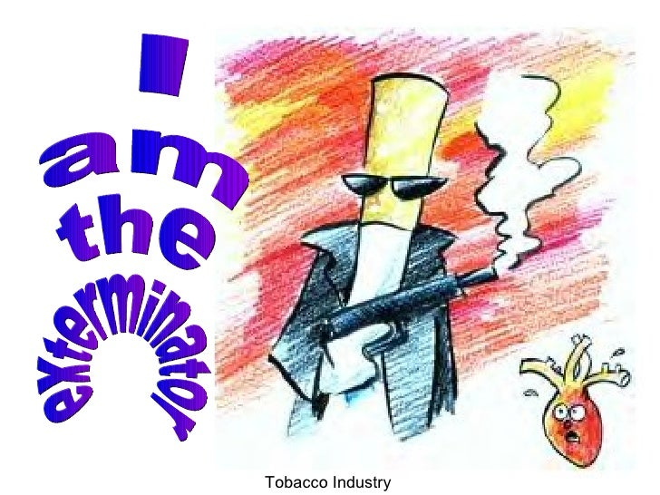 I  am  the exterminator Tobacco Industry