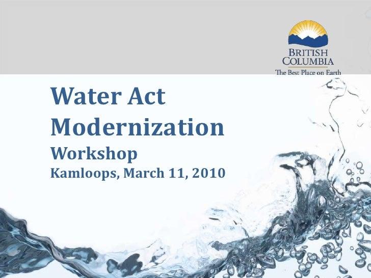 Water Act Modernization<br />Workshop<br />Kamloops, March 11, 2010<br />