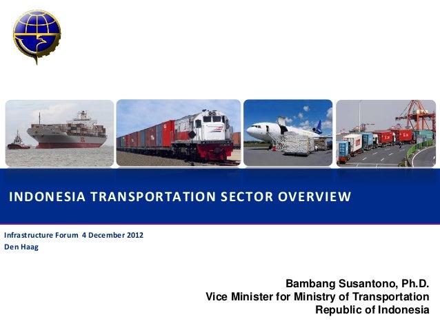 INDONESIA TRANSPORTATION SECTOR OVERVIEWInfrastructure Forum 4 December 2012Den Haag                                      ...