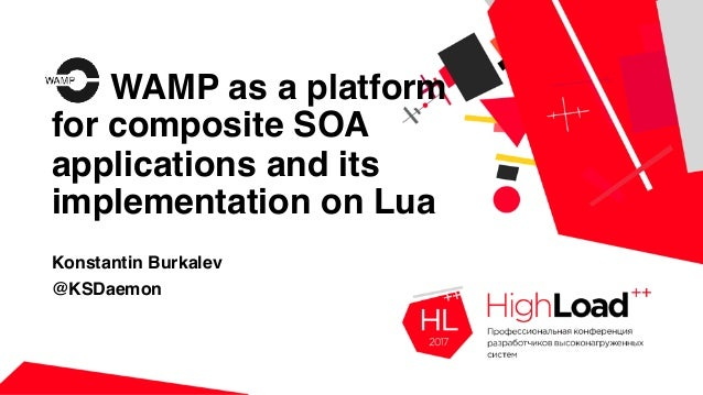 WAMP as a platform for composite SOA applications and its implementation on Lua Konstantin Burkalev @KSDaemon