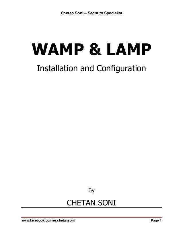 Chetan Soni – Security Specialistwww.facebook.com/er.chetansoni Page 1WAMP & LAMPInstallation and ConfigurationByCHETAN SONI