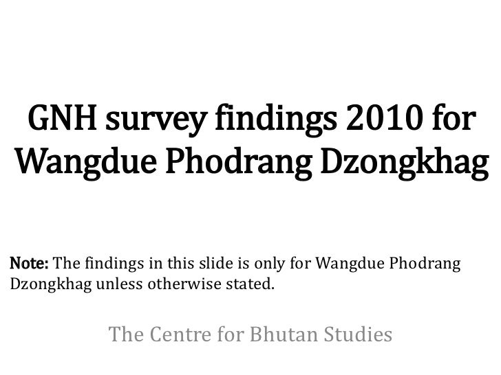 GNH survey findings 2010 forWangdue Phodrang DzongkhagNote: The findings in this slide is only for Wangdue PhodrangDzongkh...