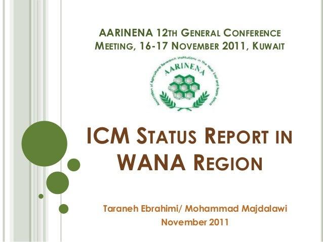 AARINENA 12TH GENERAL CONFERENCEMEETING, 16-17 NOVEMBER 2011, KUWAITICM STATUS REPORT INWANA REGIONTaraneh Ebrahimi/ Moham...