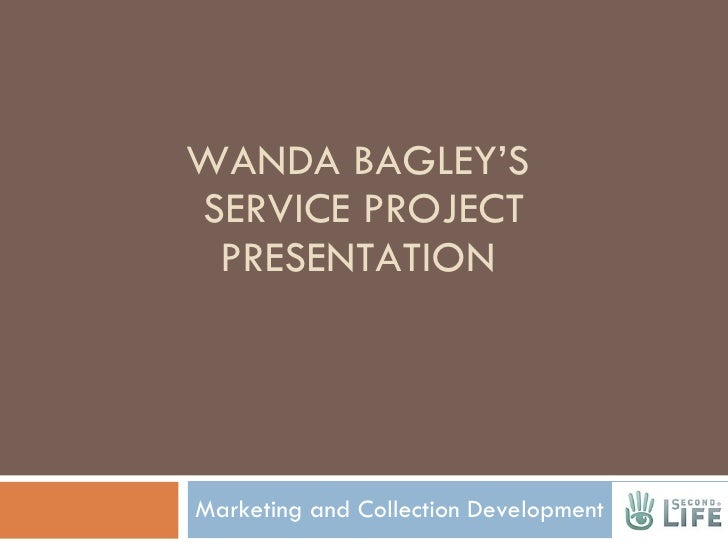 WANDA BAGLEY'S  SERVICE PROJECT PRESENTATION Marketing and Collection Development