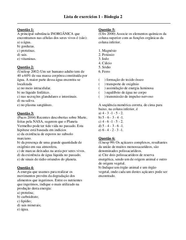 Lista de exercícios 1 - Biologia 2  Questão 1:  A principal substância INORGÂNICA que  encontramos nas células dos seres v...