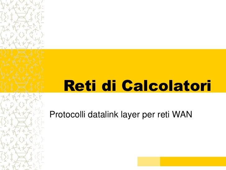 Reti di CalcolatoriProtocolli datalink layer per reti WAN
