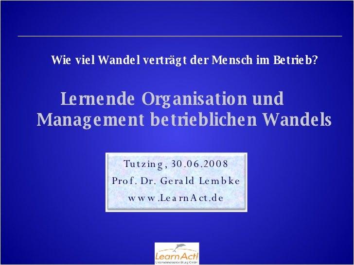 Wie viel Wandel verträgt der Mensch im Betrieb? Lernende Organisation und  Management betrieblichen Wandels Tutzing, 30.06...