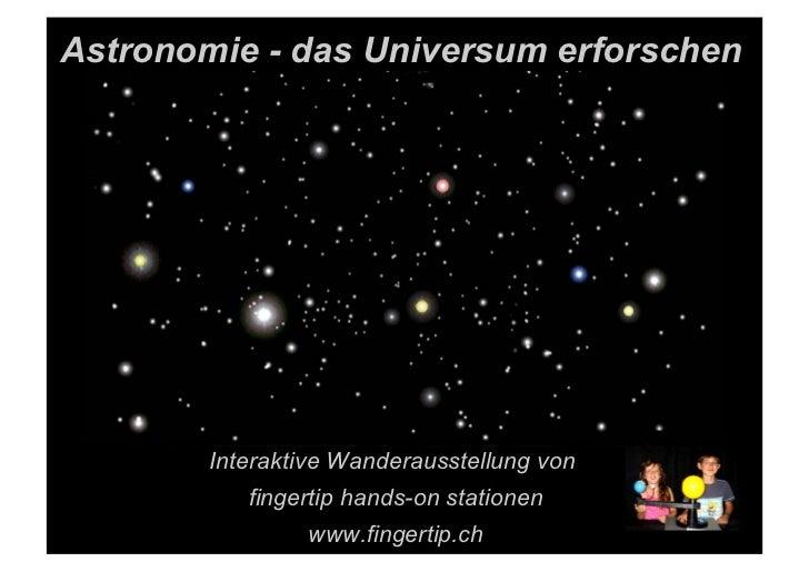 Astronomie - das Universum erforschen        Interaktive Wanderausstellung von           fingertip hands-on stationen     ...