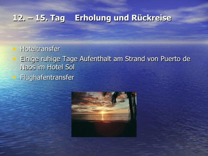12. – 15. Tag Erholung und Rückreise <ul><li>Hoteltransfer  </li></ul><ul><li>Einige ruhige Tage Aufenthalt am Strand von ...