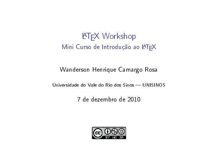 LTEX Workshop            A                               A   Mini Curso de Introdução ao LTEX   Wanderson Henrique Camargo...