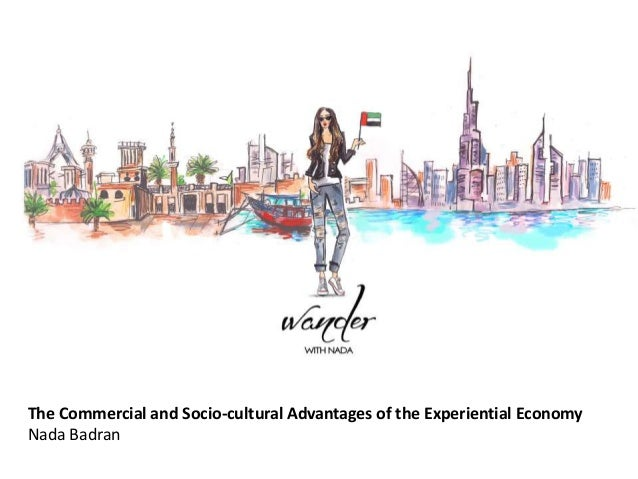The Commercial and Socio-cultural Advantages of the Experiential Economy Nada Badran