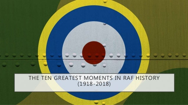 THE TEN GREATEST MOMENTS IN RAF HISTORY (1918-2018)