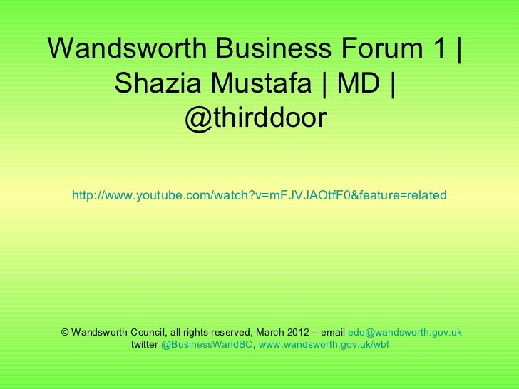 Wandsworth Business Forum 1 |   Shazia Mustafa | MD |        @thirddoor  http://www.youtube.com/watch?v=mFJVJAOtfF0&featur...