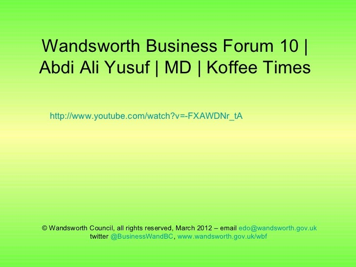 Wandsworth Business Forum 10 |Abdi Ali Yusuf | MD | Koffee Times  http://www.youtube.com/watch?v=-FXAWDNr_tA© Wandsworth C...