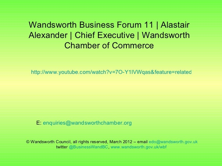 Wandsworth Business Forum 11   Alastair Alexander   Chief Executive   Wandsworth         Chamber of Commerce  http://www.y...
