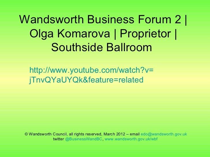 Wandsworth Business Forum 2 | Olga Komarova | Proprietor |     Southside Ballroom  http://www.youtube.com/watch?v=  jTnvQY...