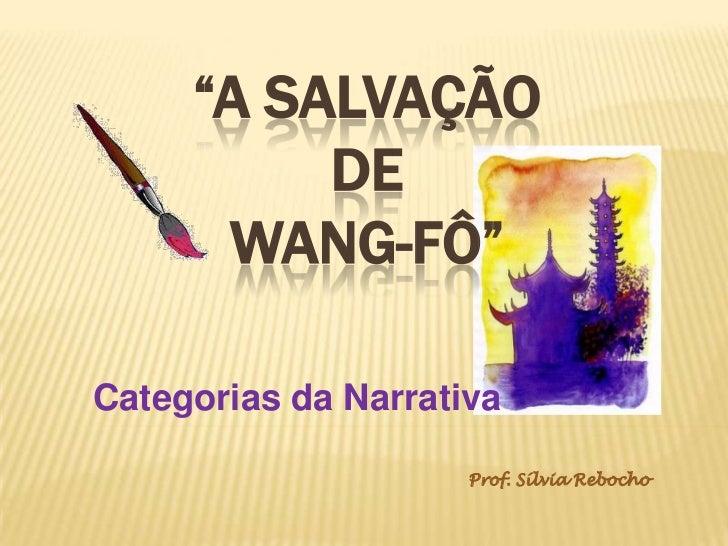 """""""A SALVAÇÃO DE WANG-FÔ""""<br />Categorias da Narrativa<br />Prof. Sílvia Rebocho<br />"""