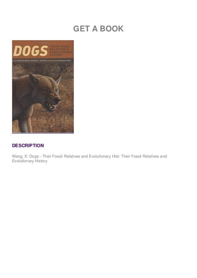 GET A BOOK DESCRIPTION Wang, X: Dogs - Their Fossil Relatives and Evolutionary Hist: Their Fossil Relatives and Evolutiona...