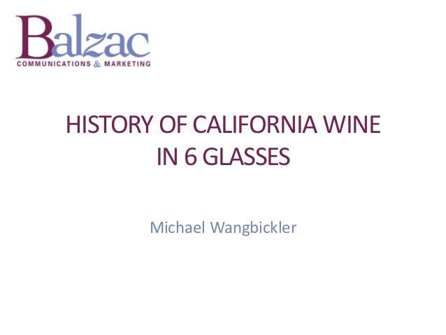 HISTORY OF CALIFORNIA WINE IN 6 GLASSES Michael Wangbickler