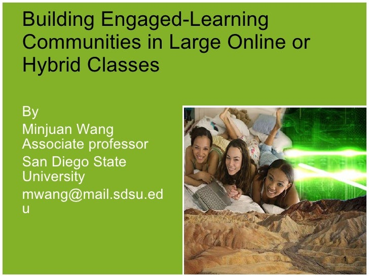 Building Engaged-Learning Communities in Large Online or Hybrid Classes By  Minjuan Wang Associate professor San Diego Sta...