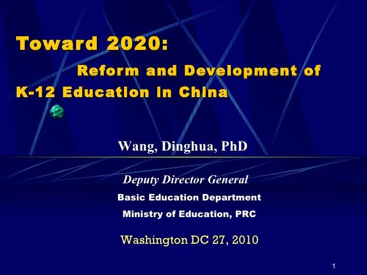 Toward 2020:   Reform and Development of K-12 Education in China Washington DC 27, 2010 Deputy Director General Basic Educ...