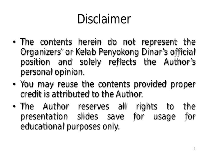 Disclaimer• The contents herein do not represent the  Organizers' or Kelab Penyokong Dinar's official  position and solely...