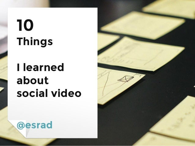 10 Things I learned about social video @esrad