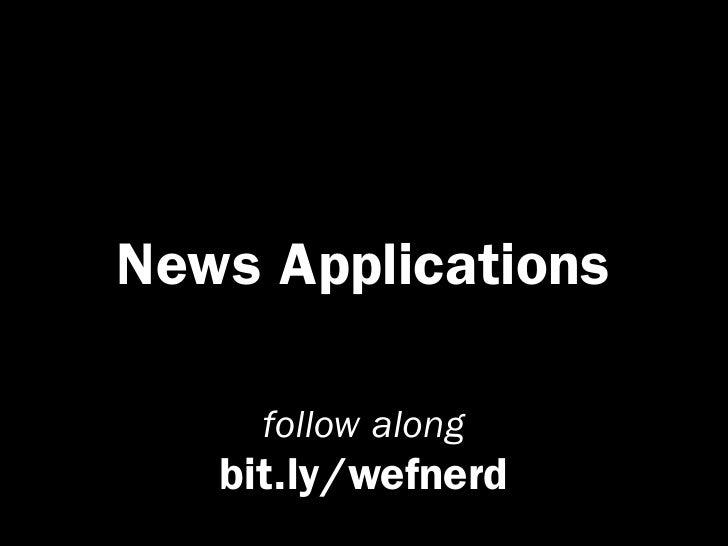 News Applications     follow along   bit.ly/wefnerd