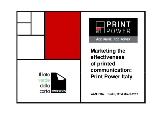 Marketing the effectiveness of printed communication: Print Power Italy WAN-IFRA Berlin, 22nd March 2012