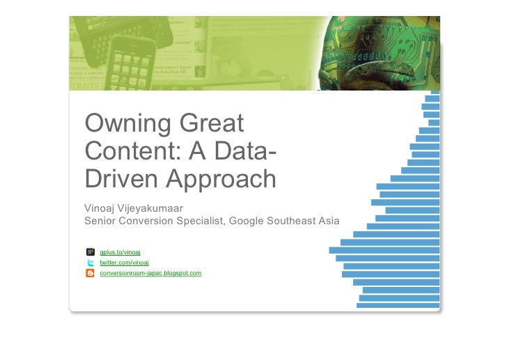 Owning GreatContent: A Data-Driven ApproachVinoaj VijeyakumaarSenior Conversion Specialist, Google Southeast Asia   gplus....