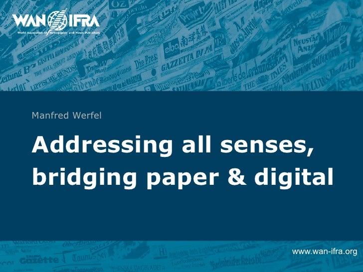Manfred WerfelAddressing all senses,bridging paper & digital                    www.wan-ifra.org