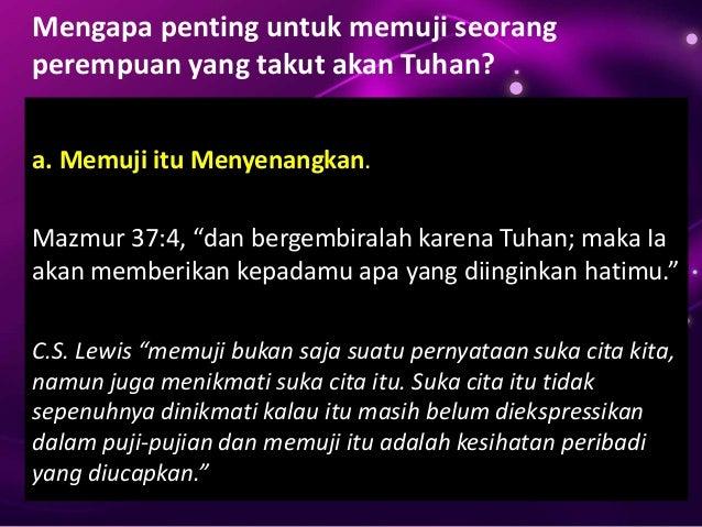 Mengapa penting untuk memuji seorang perempuan yang takut akan Tuhan? b. Memuji itu Memuliakan Allah Semua pujian, atau se...