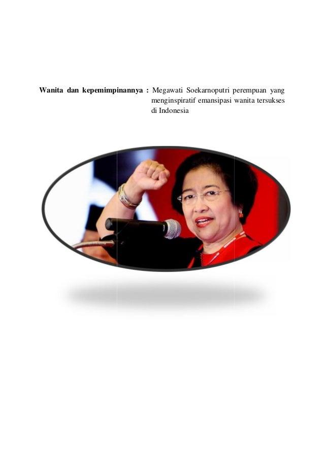 Wanita dan kepemimpinannya : Megawati Soekarnoputri perempuan yang menginspiratif emansipasi wanita tersukses di Indonesia