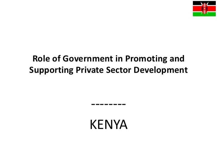 Role of Government in Promoting andSupporting Private Sector Development              --------              KENYA