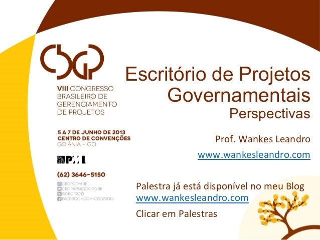 Escritório de ProjetosGovernamentaisPerspectivasProf. Wankes Leandro www.wankesleandro.com  Palestra já está...