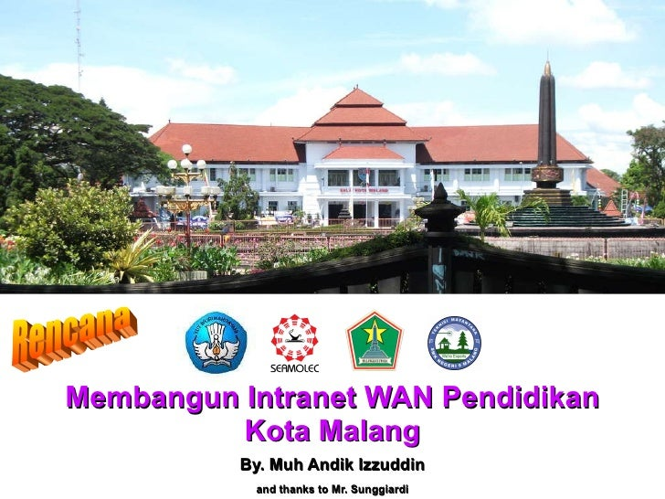 Membangun Intranet WAN Pendidikan Kota Malang By. Muh Andik Izzuddin and thanks to Mr. Sunggiardi Rencana